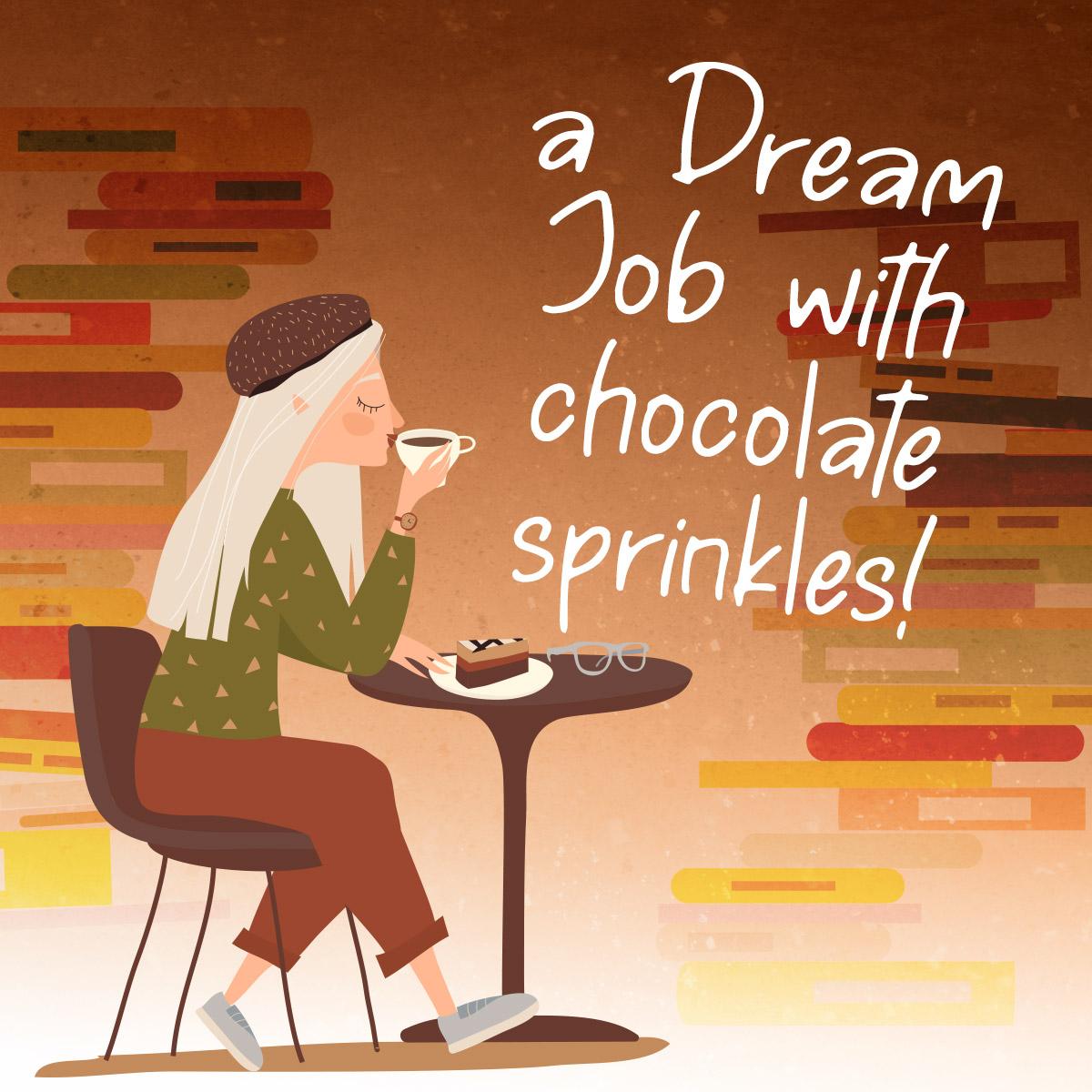 A Dream Job with Chocolate Sparkles